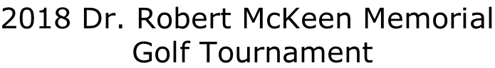 2018 Dr. Robert McKeen Memorial  Golf Tournament